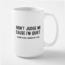 Don't Judge Me Cause I'm Quiet Mug