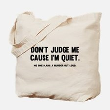 Don't Judge Me Cause I'm Quiet Tote Bag