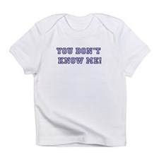 You Don't Know Me Infant T-Shirt