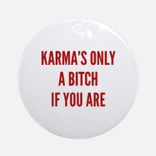 Karma's Only A Bitch If You Are Ornament (Round)