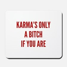 Karma's Only A Bitch If You Are Mousepad