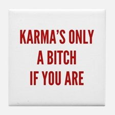 Karma's Only A Bitch If You Are Tile Coaster