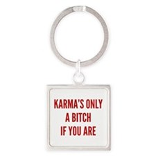 Karma's Only A Bitch If You Are Square Keychain