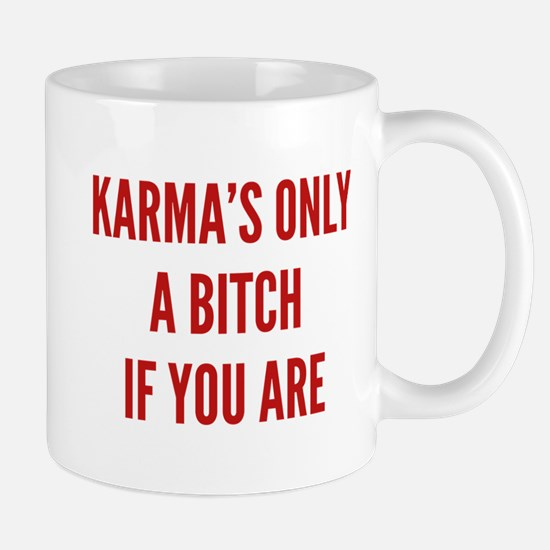 Karma's Only A Bitch If You Are Mug