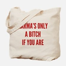 Karma's Only A Bitch If You Are Tote Bag