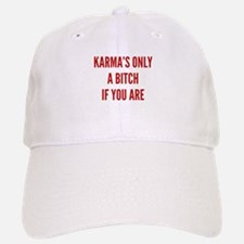 Karma's Only A Bitch If You Are Baseball Baseball Cap