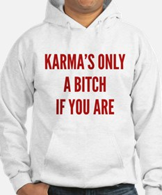 Karma's Only A Bitch If You Are Hoodie