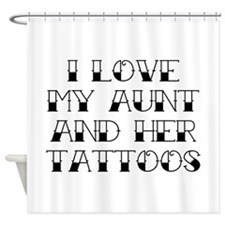 I Love My Aunt And Her Tattoos Shower Curtain