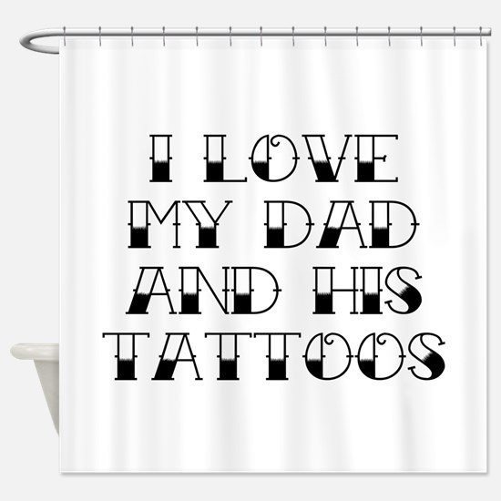 I Love My Dad And His Tattoos Shower Curtain
