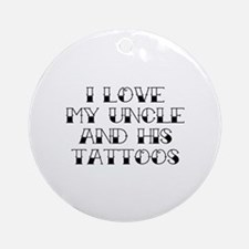 I Love My Uncle And His Tattoos Ornament (Round)