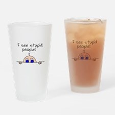 I see stupid people! Drinking Glass