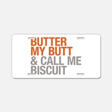 Butter My Butt And Call Me Biscuit Aluminum Licens