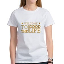 WELCOME TO THE GOOD LIFE T-Shirt