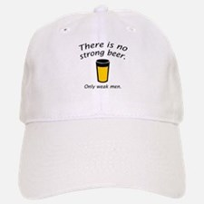 There Is No Strong Beer. Only Weak Men. Baseball Baseball Cap