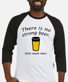 There Is No Strong Beer. Only Weak Men. Baseball J