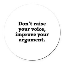 Don't Raise Your Voice, Improve Your Argument Roun