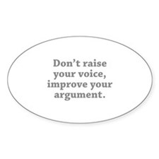 Don't Raise Your Voice, Improve Your Argument Stic