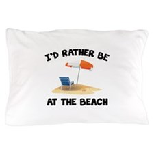 I'd Rather Be At The Beach Pillow Case