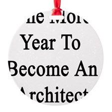 One More Year To Become An Architec Ornament