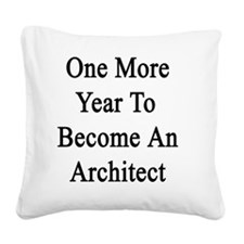One More Year To Become An Ar Square Canvas Pillow