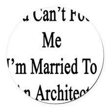 You Can't Fool Me I'm Married To  Round Car Magnet