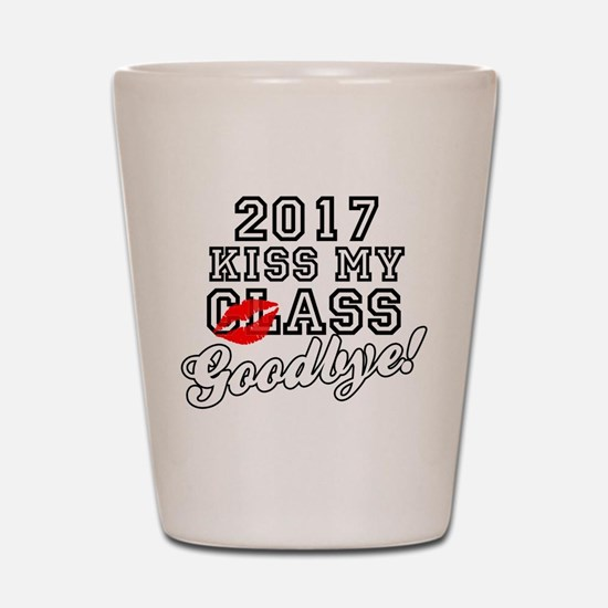 Kiss My Class Goodbye 2017 Shot Glass