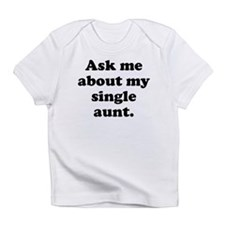 Ask Me About My Single Aunt Infant T-Shirt