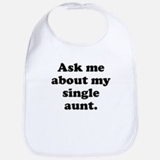 Ask Me About My Single Aunt Bib
