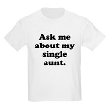 Ask Me About My Single Aunt T-Shirt
