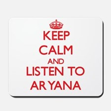 Keep Calm and listen to Aryana Mousepad