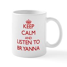 Keep Calm and listen to Bryanna Mugs