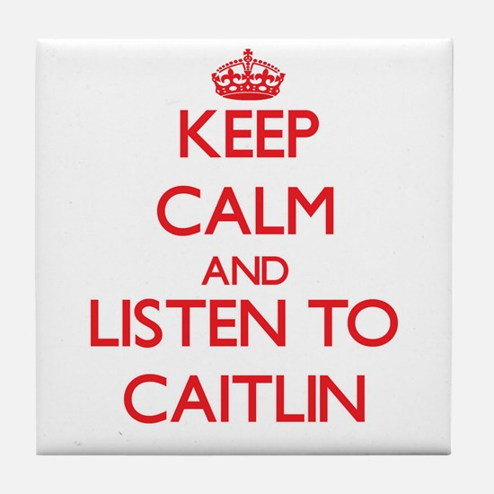 Keep Calm and listen to Caitlin Tile Coaster