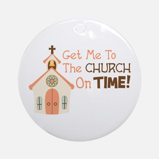 Get Me To The CHURCH On TIME! Ornament (Round)