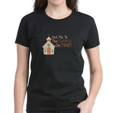 Get Me To The CHURCH On TIME! T-Shirt