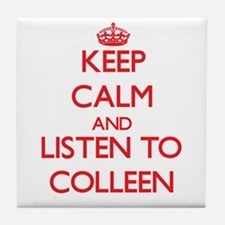 Keep Calm and listen to Colleen Tile Coaster
