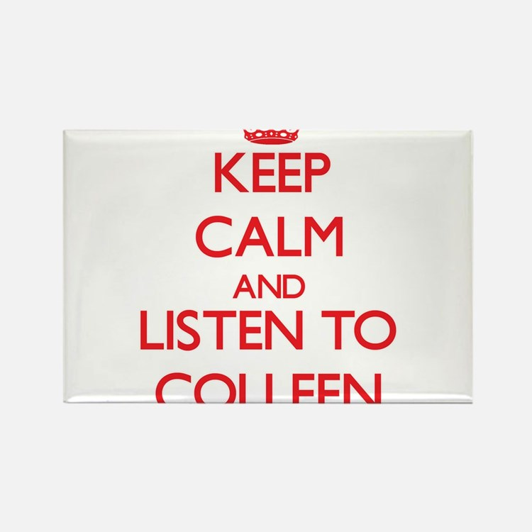 Keep Calm and listen to Colleen Magnets