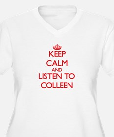 Keep Calm and listen to Colleen Plus Size T-Shirt