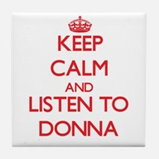 Keep Calm and listen to Donna Tile Coaster