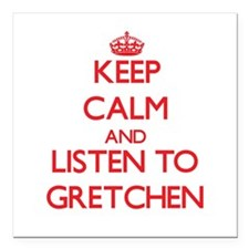 Keep Calm and listen to Gretchen Square Car Magnet
