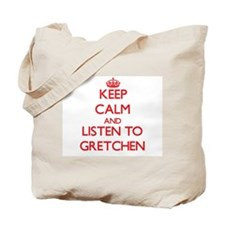 Keep Calm and listen to Gretchen Tote Bag