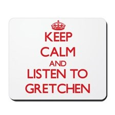 Keep Calm and listen to Gretchen Mousepad