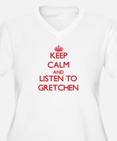 Keep Calm and listen to Gretchen Plus Size T-Shirt