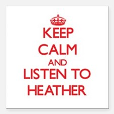 Keep Calm and listen to Heather Square Car Magnet