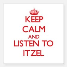 """Keep Calm and listen to Itzel Square Car Magnet 3"""""""