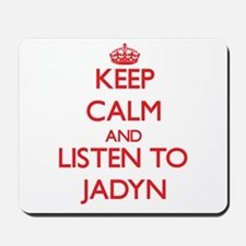 Keep Calm and listen to Jadyn Mousepad