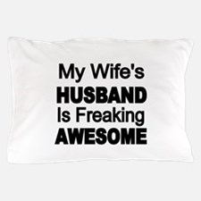 My Wifes Husband is Freaking Awesome Pillow Case