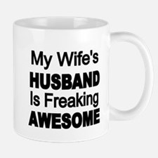 My Wifes Husband is Freaking Awesome Mugs