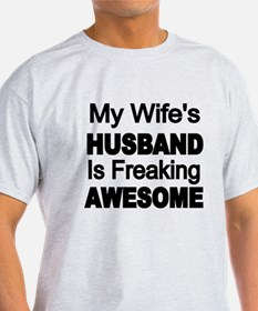 My Wifes Husband is Freaking Awesome T-Shirt