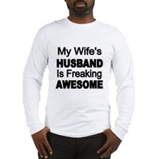 My Wifes Husband is Freaking Awesome Long Sleeve T