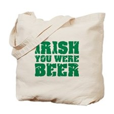 Irish you were beer St. Patrick's day Tote Bag